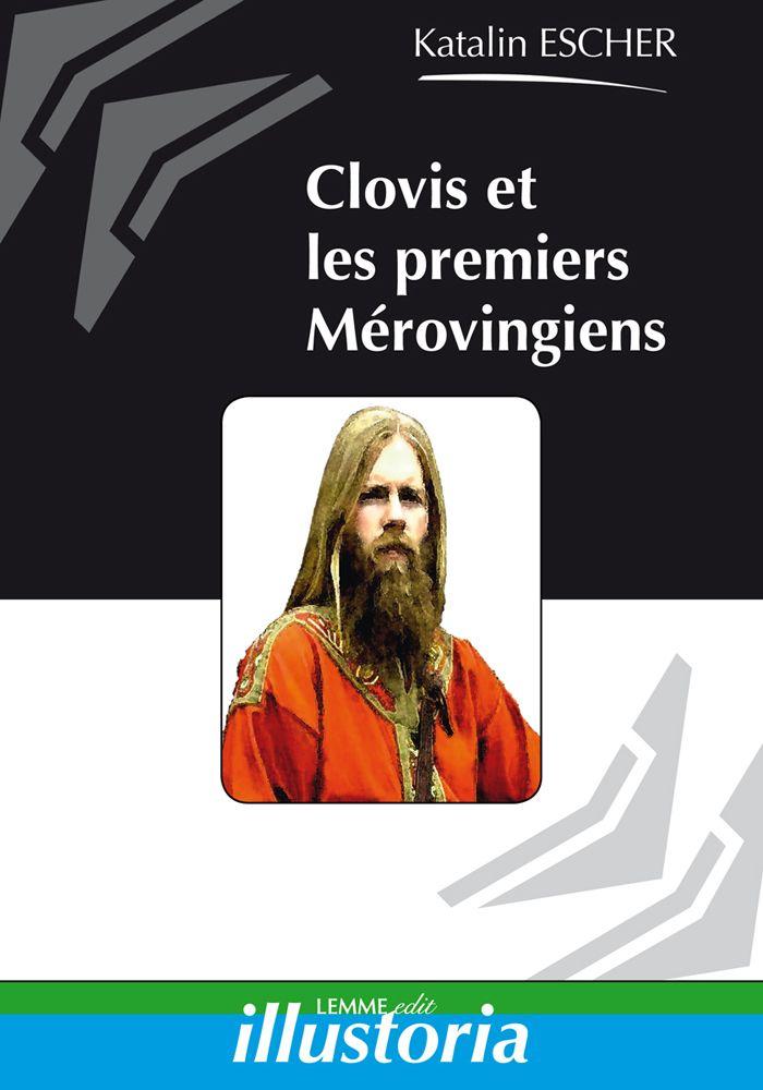 Couverture Clovis et les premiers Mérovingiens Katalin Escher