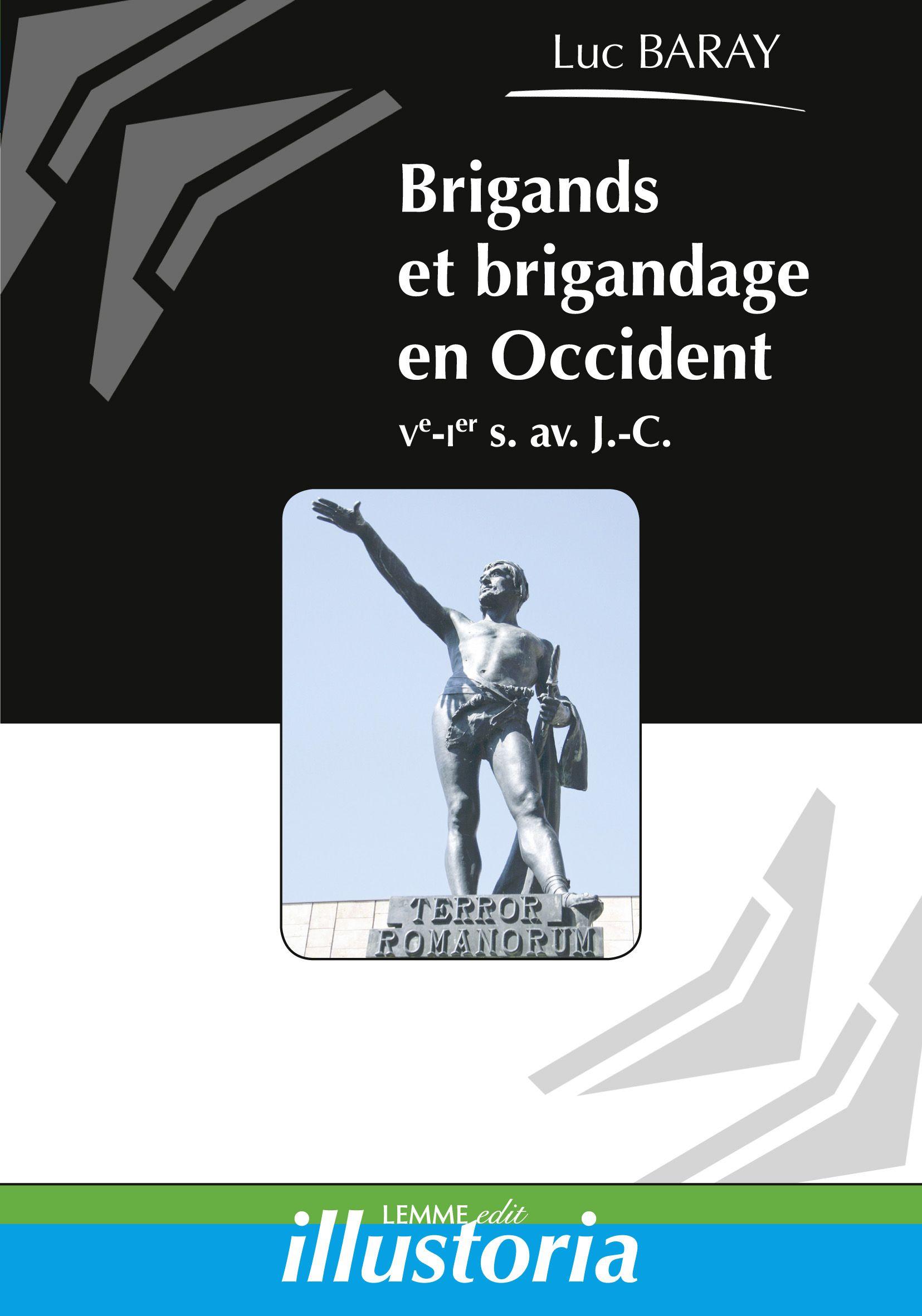 Brigands et brigandage en Occident, Luc Baray, ouvrage histoire ancienne, histoire romaine, Rome, Barbares.
