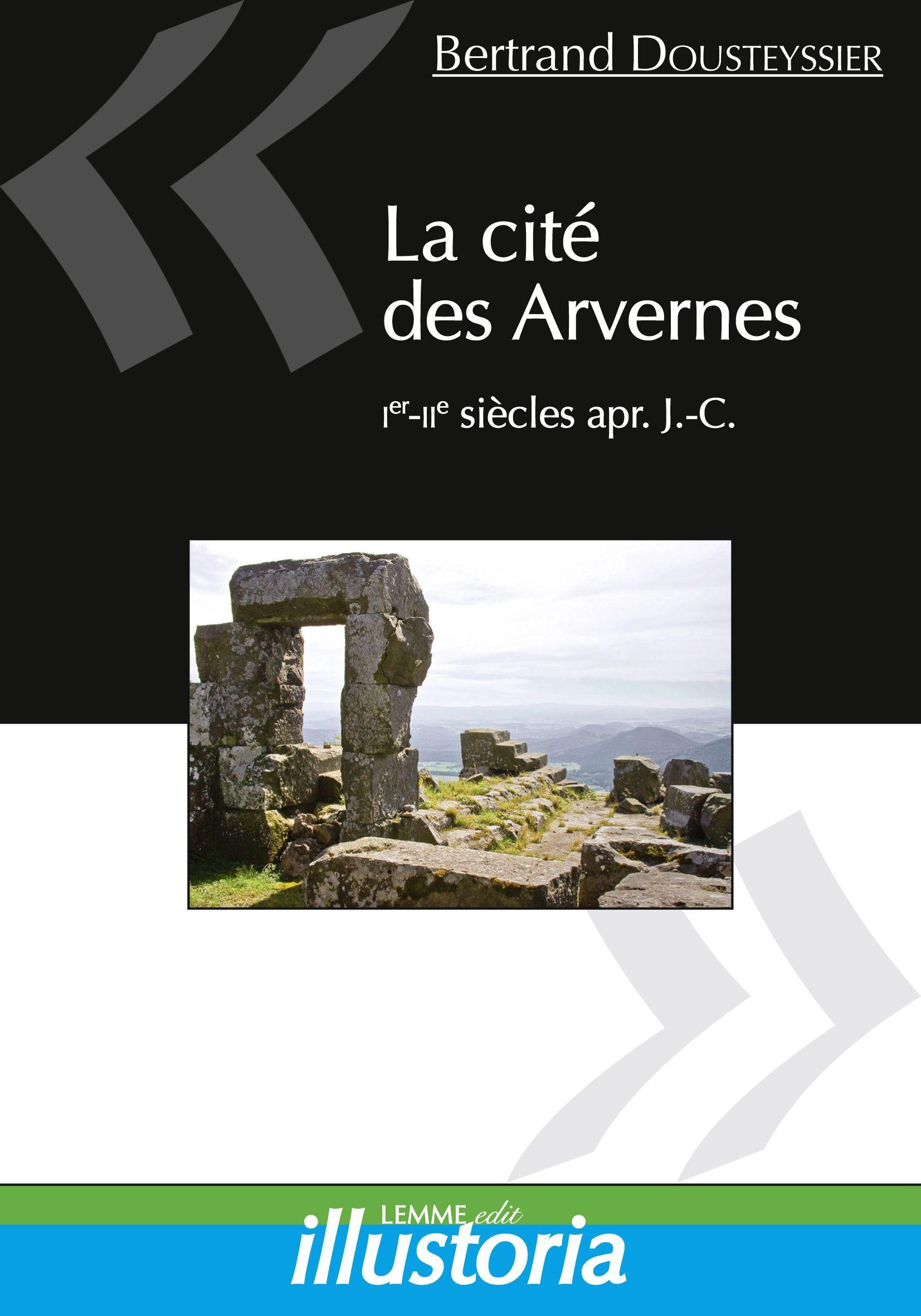 La cité des Arvernes, Bertrand Dousteyssier, ouvrage histoire ancienne, histoire romaine, Arvernes, Gaulois, Gallo-Romains.