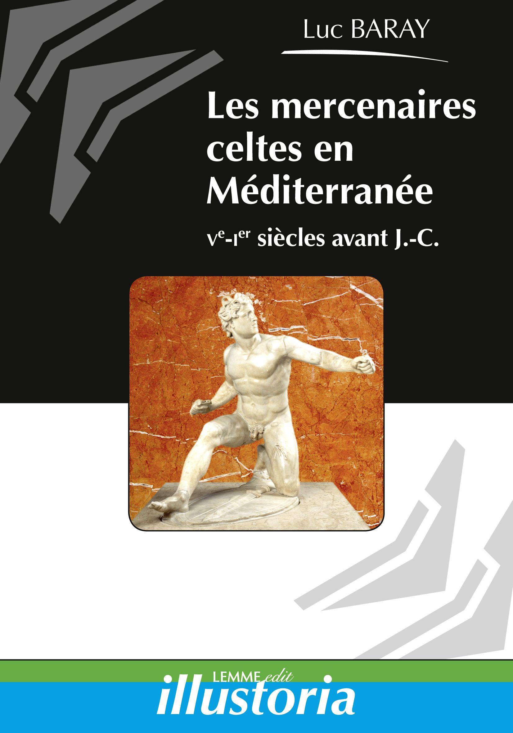 Les mercenaires celtes en Méditerranée, Luc Baray, ouvrage histoire ancienne, histoire romaine, Mercenaires, Celtes, Gaulois, Barbares.