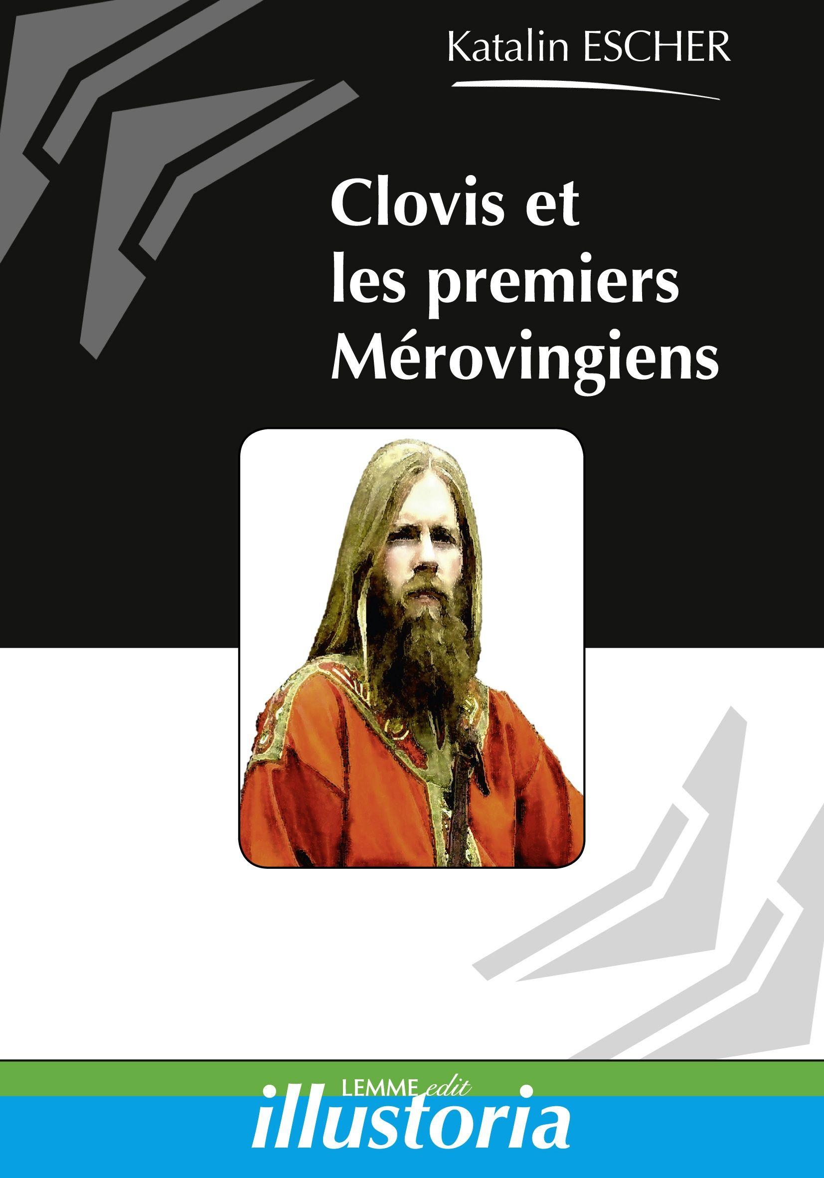 Clovis et les premiers Mérovingiens, Katalin Escher, ouvrage d'histoire médiavale, Clovis, royaume des Francs.
