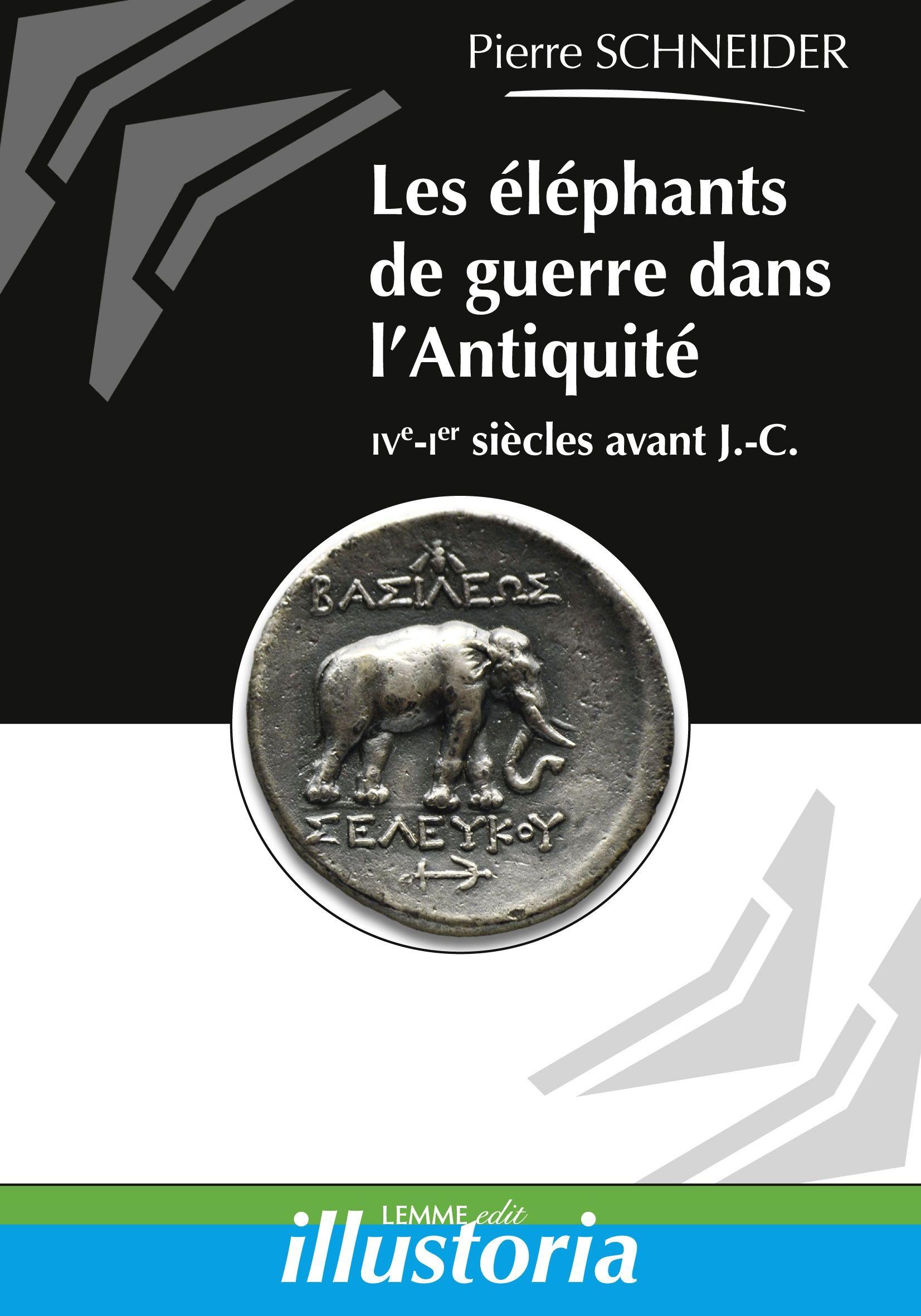 Les éléphants de guerre dans l'Antiquité, Pierre Schneider, ouvrage histoire ancienne, histoire romaine, Alexandre le Grand, éléphants.