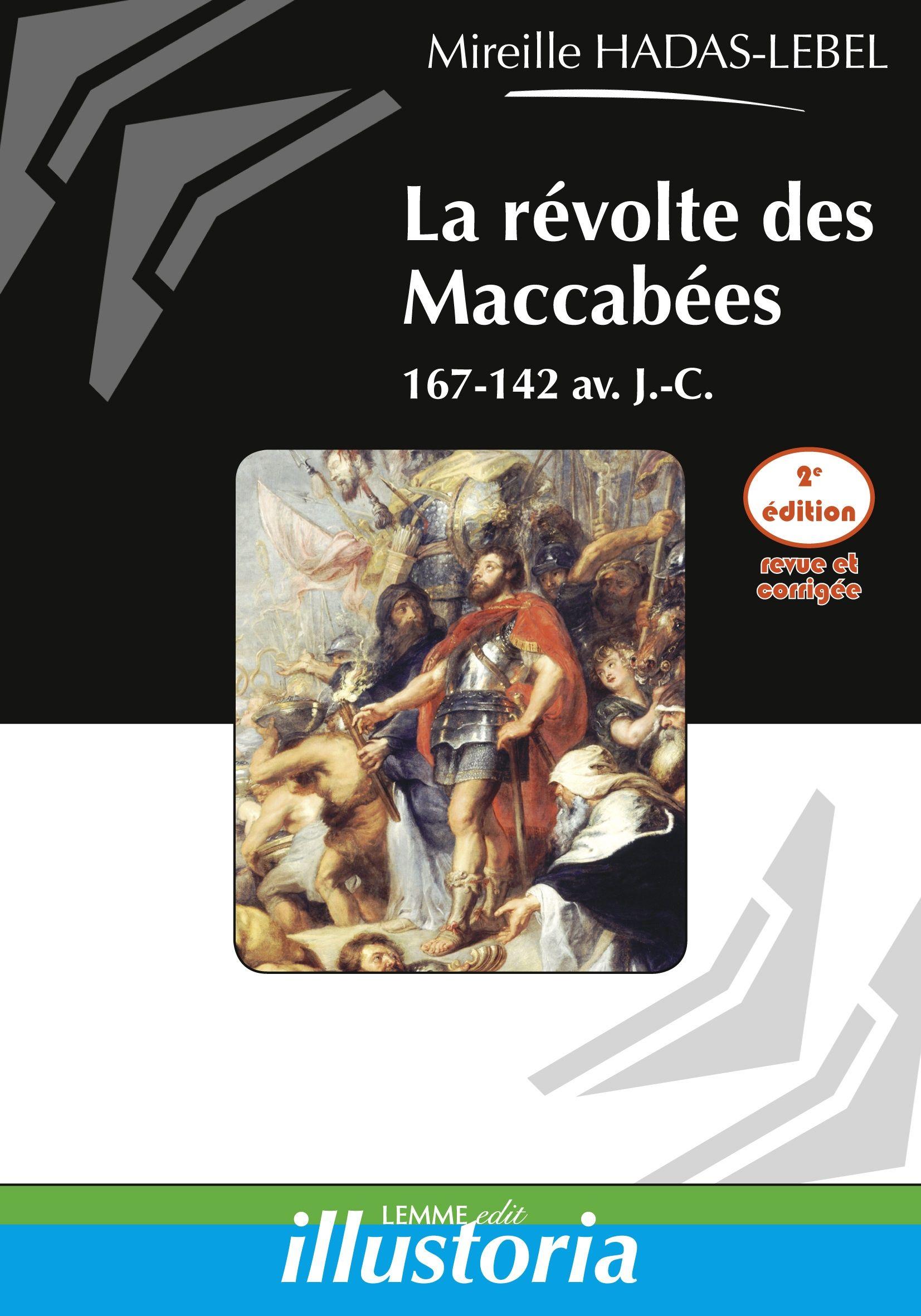 La révolte des Maccabées (2e éd.), Mireille Hadas-Lebel, ouvrage histoire ancienne, histoire romaine, Rome, Judée, Hérode, Juifs.