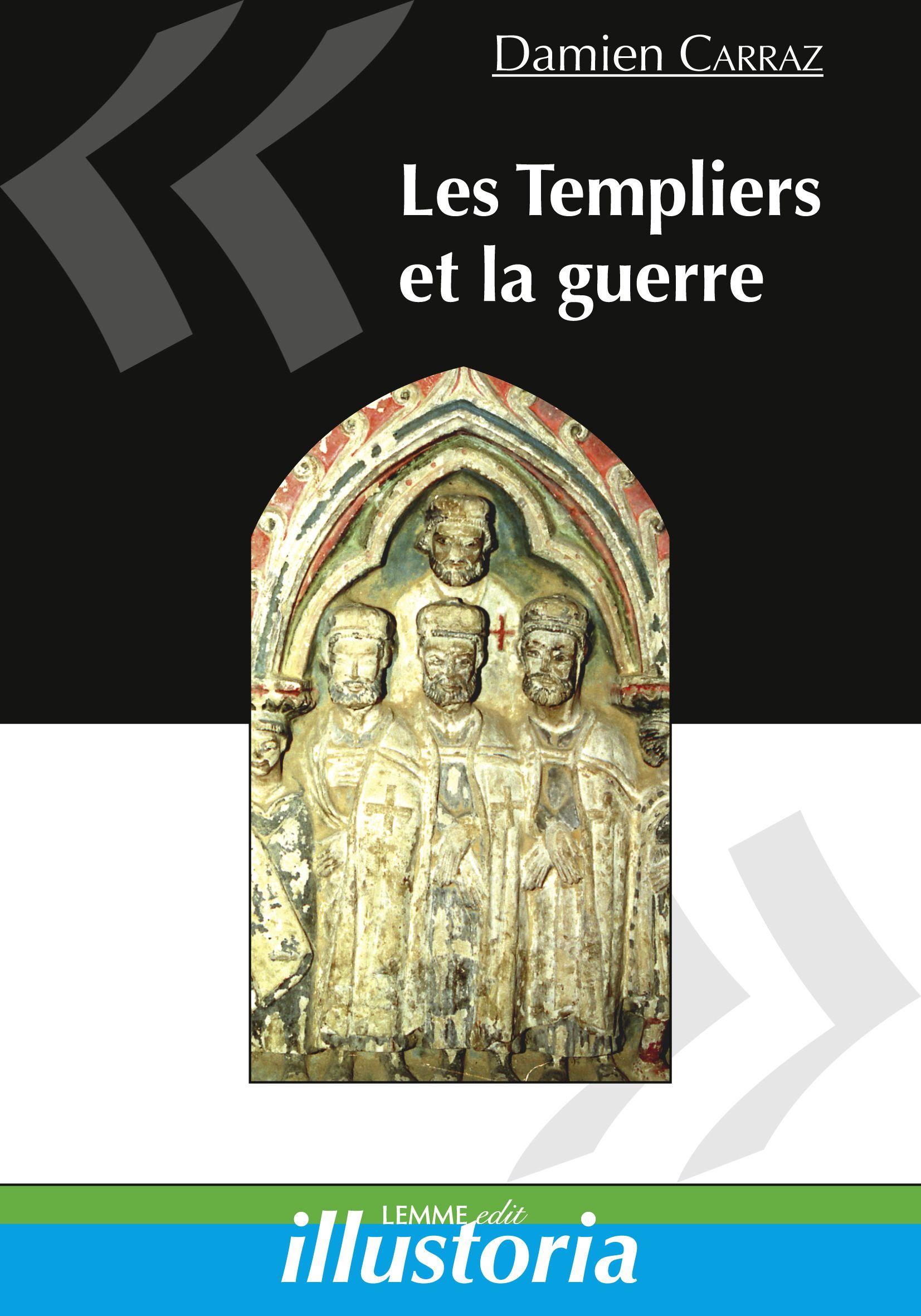 Les Templiers et la guerre, Damien Carraz, ouvrage d'histoire du Moyen Âge, Ordres religieux, Croisades.