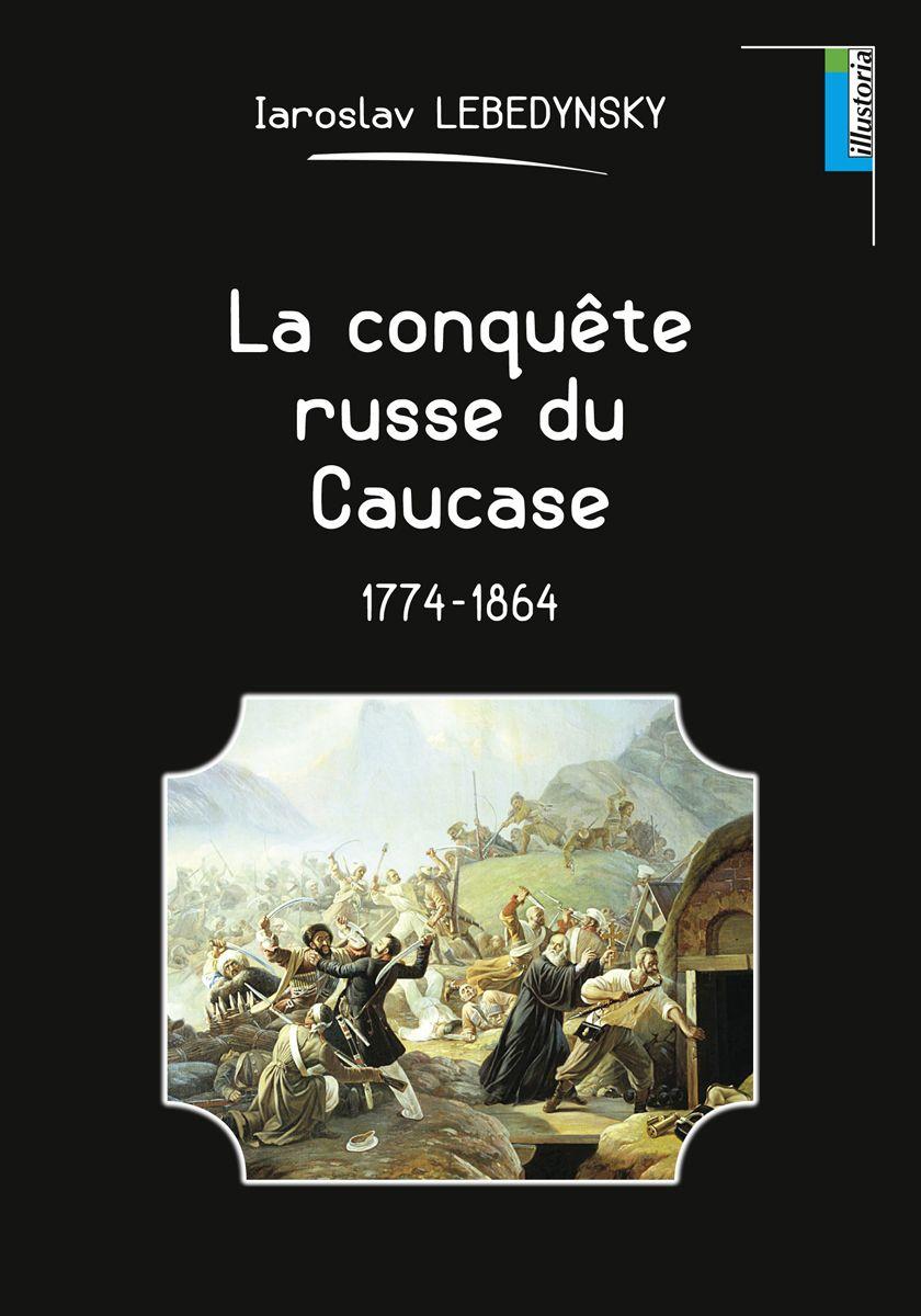 Couverture La conquête russe du Caucase Iaroslav Lebedynsky