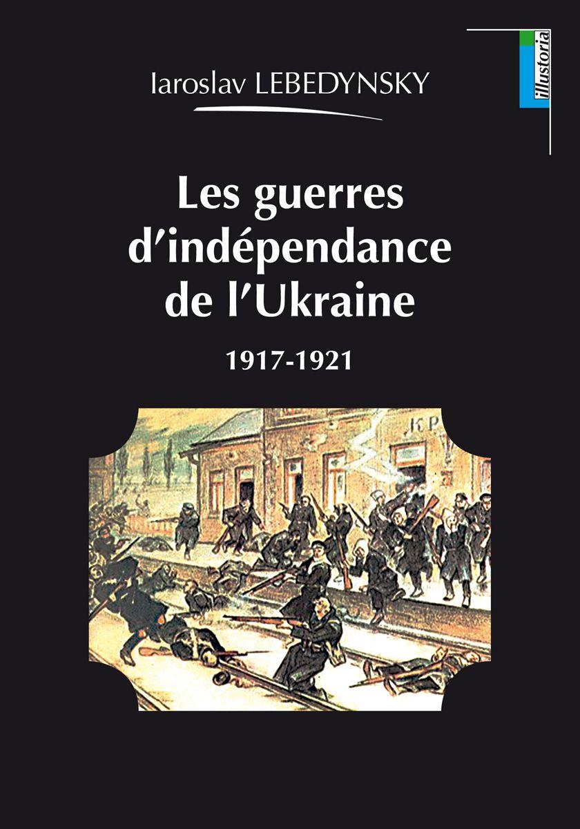 Couverture Les guerres d'indépendance de l'Ukraine Iaroslav Lebedynsky