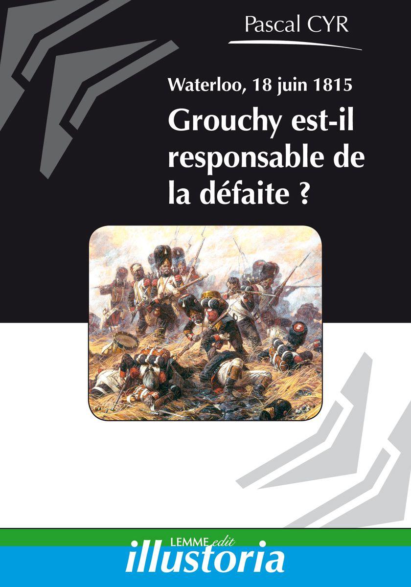 Couverture Waterloo, Grouchy est-il responsable de la défaite ? Pascal Cyr