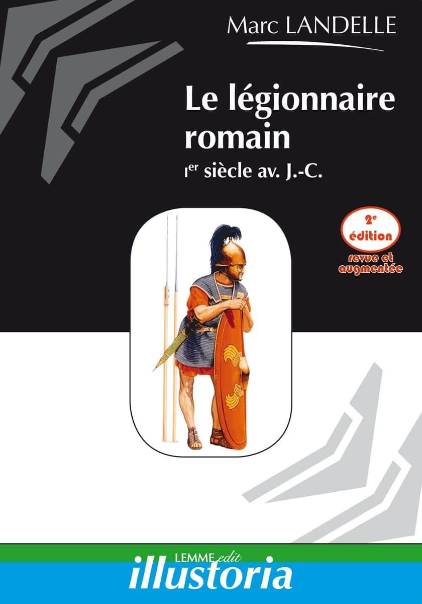 Couverture Le légionnaire romain (2e éd.) Marc Landelle