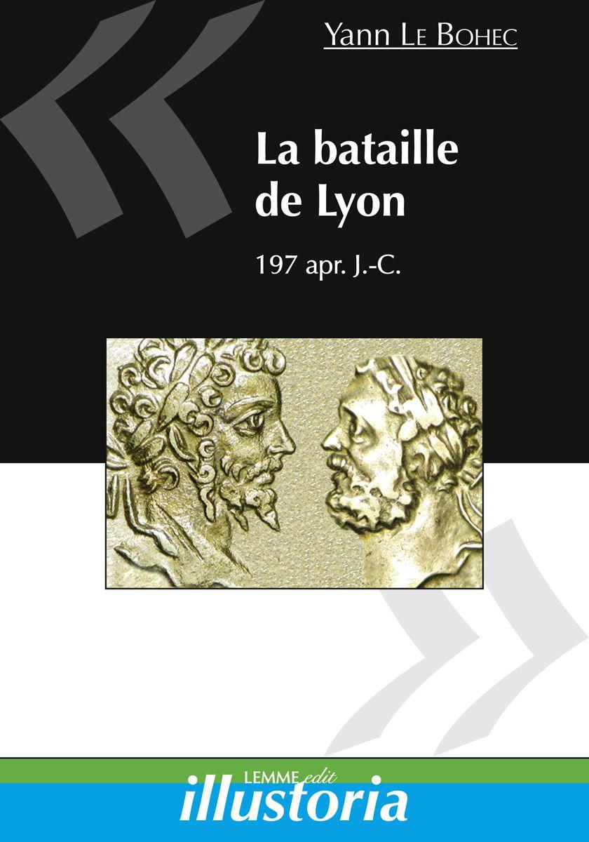 Couverture La bataille de Lyon 197 apr. J.-C. Yann Le Bohec