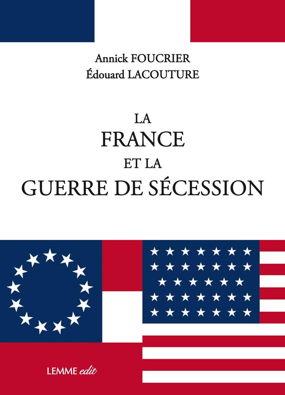 Couverture La France et la guerre de Sécession Edouard Lacouture, Annick Foucrier