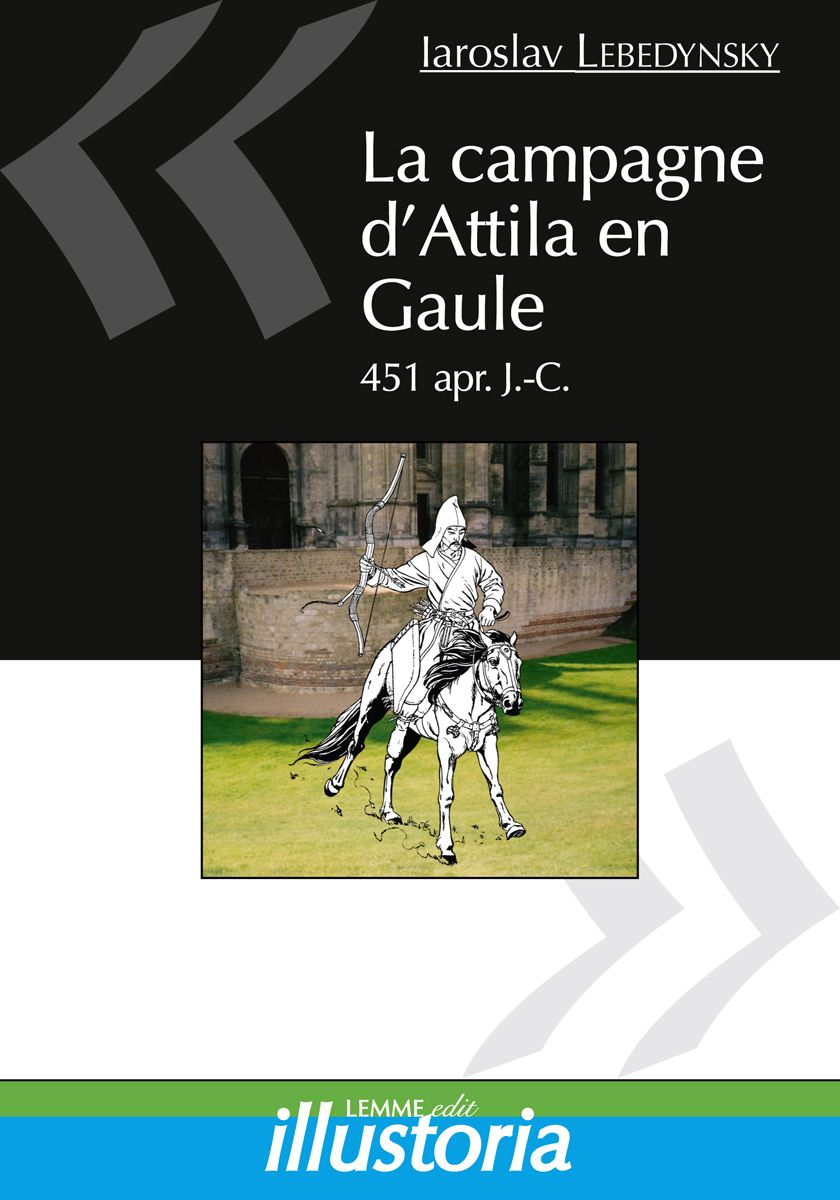 Couverture La campagne d'Attila en Gaule (1re éd.) Iaroslav Lebedynsky