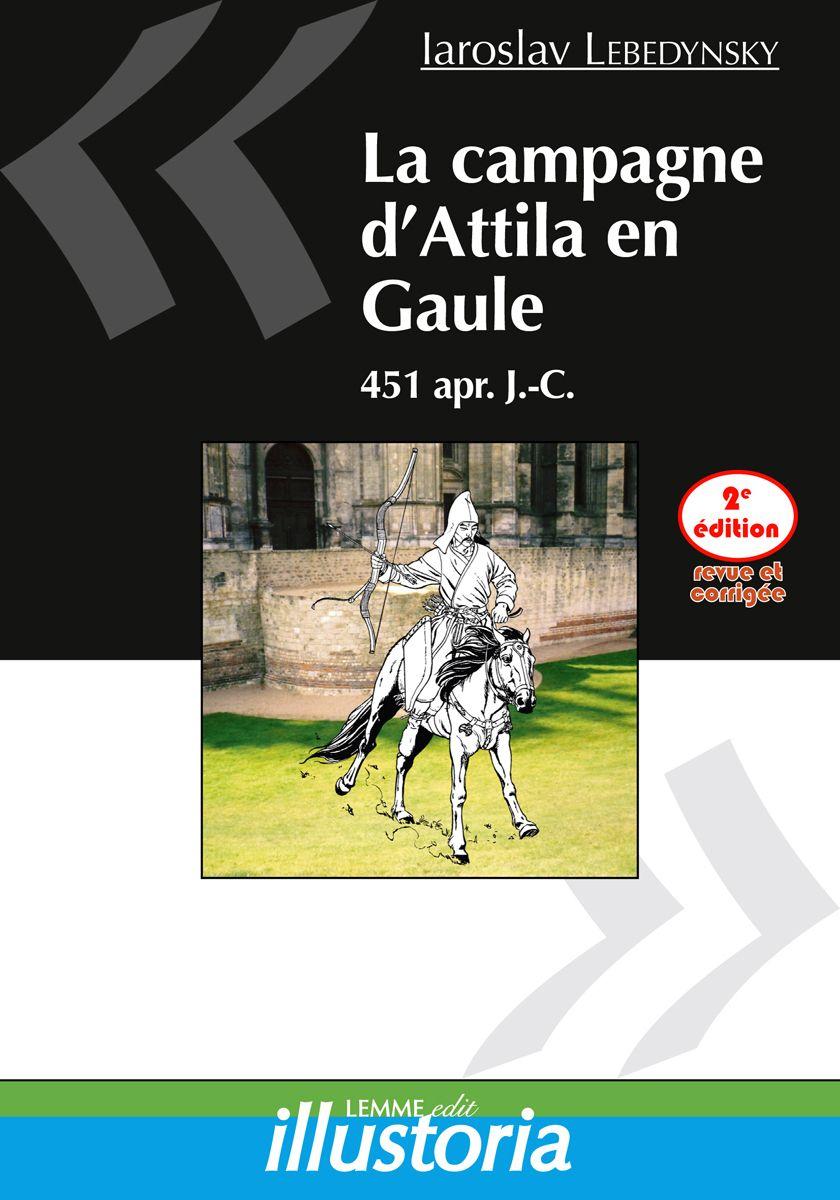 Couverture La campagne d'Attila en Gaule (2e éd.) Iaroslav Lebedynsky