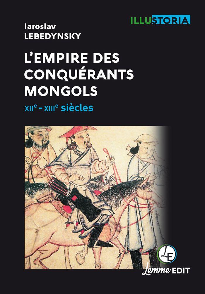 Couverture L'empire des conquérants mongols Iaroslav Lebedynsky