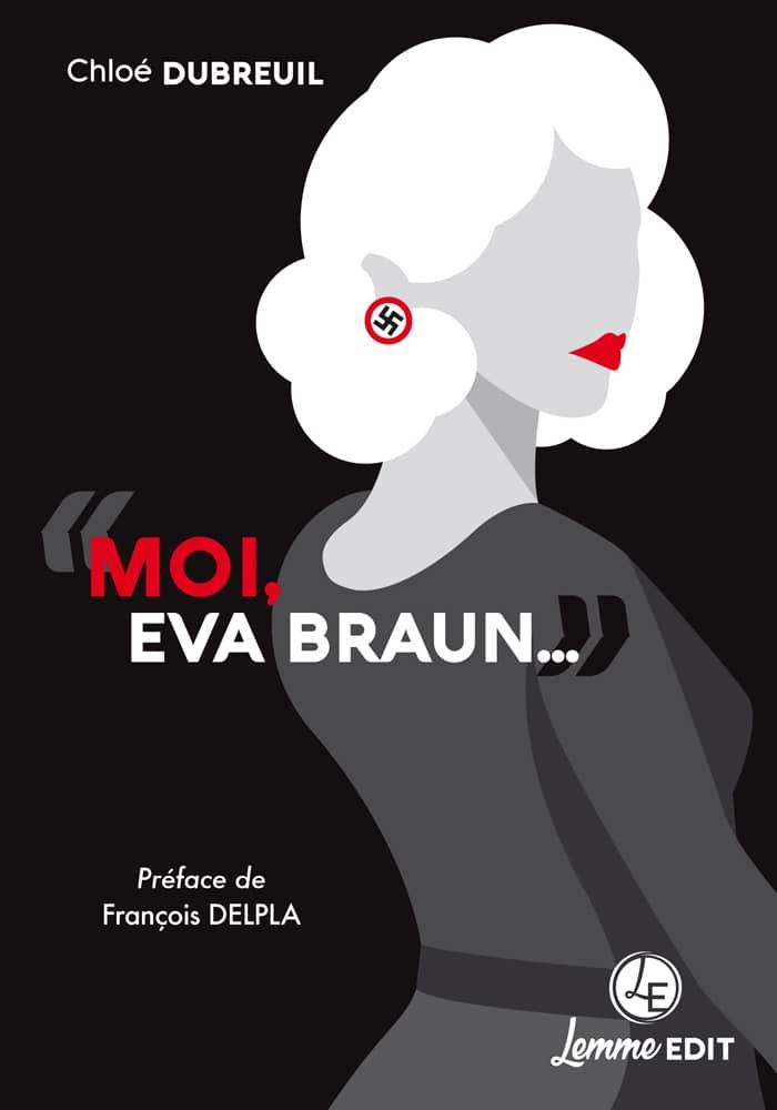 """Couverture """"Moi, Eva Braun..."""" Chloé Dubreuil"""