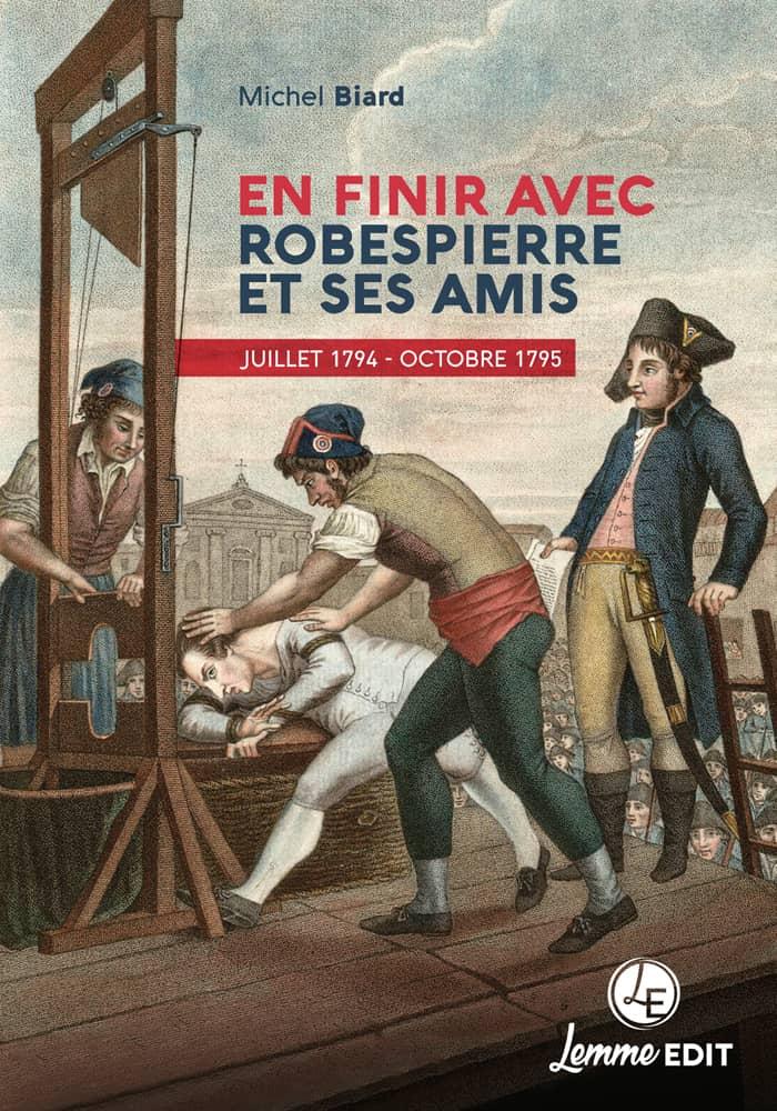 Couverture En finir avec Robespierre et ses amis Michel Biard